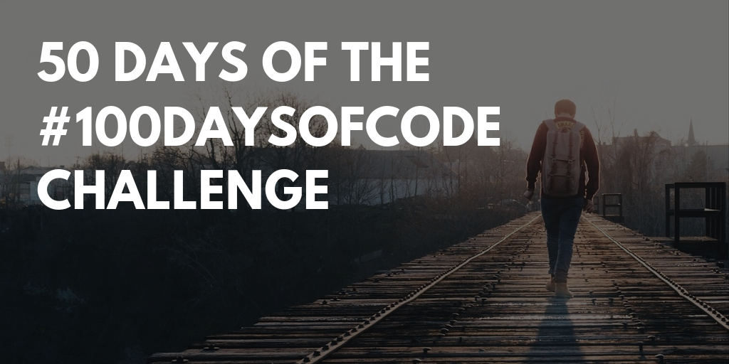 50 days of the 100DaysOfCode challenge
